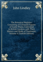 Botanical Register: Consisting of Coloured Figures of Exotic Plants Cultivated in British Gardens with Their History and Mode of Treatment, Volume 4 (Turkish Edition)
