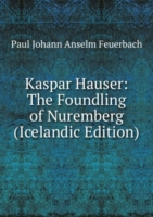 Kaspar Hauser: The Foundling of Nuremberg (Icelandic Edition)