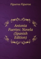 Antonia Fuertes: Novela (Spanish Edition)