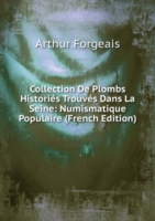 Collection De Plombs Histories Trouves Dans La Seine: Numismatique Populaire (French Edition)