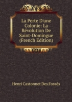 La Perte D'une Colonie: La Revolution De Saint-Domingue (French Edition)