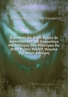 Elements De Droit Public Et Administratif: Ou Exposition Methodique Des Principes Du Droit Public Positif, Volume 2 (French Edition)