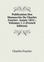 Publication Des Manuscrits De Charles Fourier: Annee 1851-, Volumes 1-2 (French Edition)