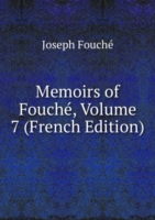 Memoirs of Fouche, Volume 7 (French Edition)