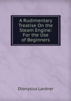 Rudimentary Treatise On the Steam Engine: For the Use of Beginners