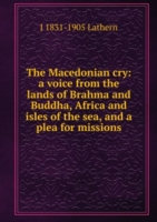 Macedonian cry: a voice from the lands of Brahma and Buddha, Africa and isles of the sea, and a plea for missions