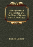 Mysterious Freebooter, Or, the Days of Queen Bess: A Romance