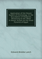 Application of the Mosaic System of Chronology: In the Elucidation of Mysteries Pertaining to the