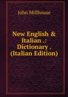New English and Italian pronouncing and explanatory dictionary Volume 1
