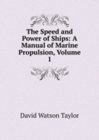 Speed and Power of Ships: A Manual of Marine Propulsion, Volume 1