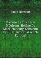 Madame La Duchesse D'Orleans, Helene De Mecklembourg-Schwerin By P. D'Harcourt. (French Edition)