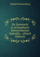 De Symmachi in Aristophanis Interpretatione Subsidiis. . (Dutch Edition)
