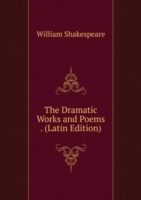 Dramatic Works and Poems . (Latin Edition)