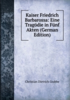 Kaiser Friedrich Barbarossa: Eine Tragodie in Funf Akten (German Edition)