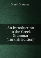 Introduction to the Greek Grammar (Turkish Edition)