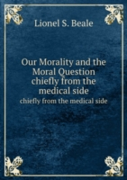 Our Morality and the Moral Question chiefly from the medical side