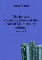 Diaries and correspondence of the earl of Malmesbury volume I