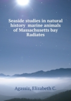 Seaside studies in natural history  marine animals of Massachusetts bay  Radiates