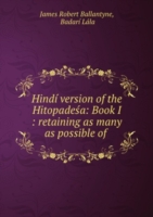 Hindi version of the Hitopadesa: Book I : retaining as many as possible of .