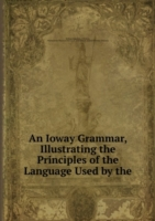 An Ioway Grammar, Illustrating the Principles of the Language Used by the .