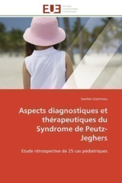 Aspects Diagnostiques Et Th rapeutiques Du Syndrome de Peutz-Jeghers