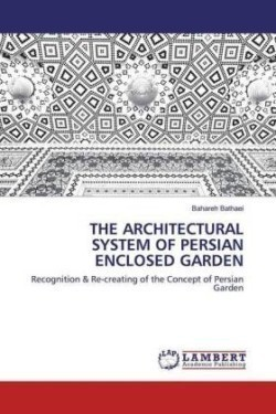 THE ARCHITECTURAL SYSTEM OF PERSIAN ENCLOSED GARDEN