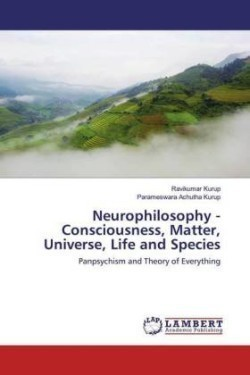 Neurophilosophy - Consciousness, Matter, Universe, Life and Species