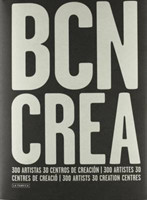 Barcelona Crea : 300 Artists, 30 Creation Centres