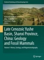 Late Cenozoic Yushe Basin, Shanxi Province, China: Geology and Fossil Mammals. Vol.1