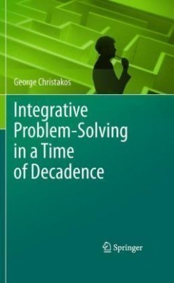 Integrative Problem-Solving in a Time of Decadence