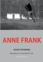 Anne Frank Silent Witnesses: Reminders of a Jewish Girl's Life