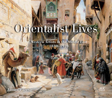 Orientalist Lives Western Artists in the Middle East, 18301920