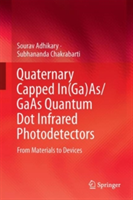 Quaternary Capped In(Ga)As/GaAs Quantum Dot Infrared Photodetectors From Materials to Devices