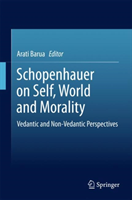 Schopenhauer on Self, World and Morality Vedantic and Non-Vedantic Perspectives